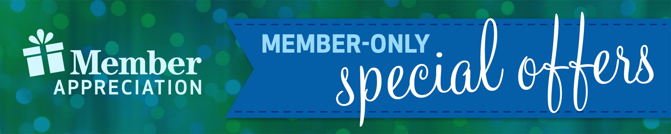 Member Appreciation with Member-only Special Offers!